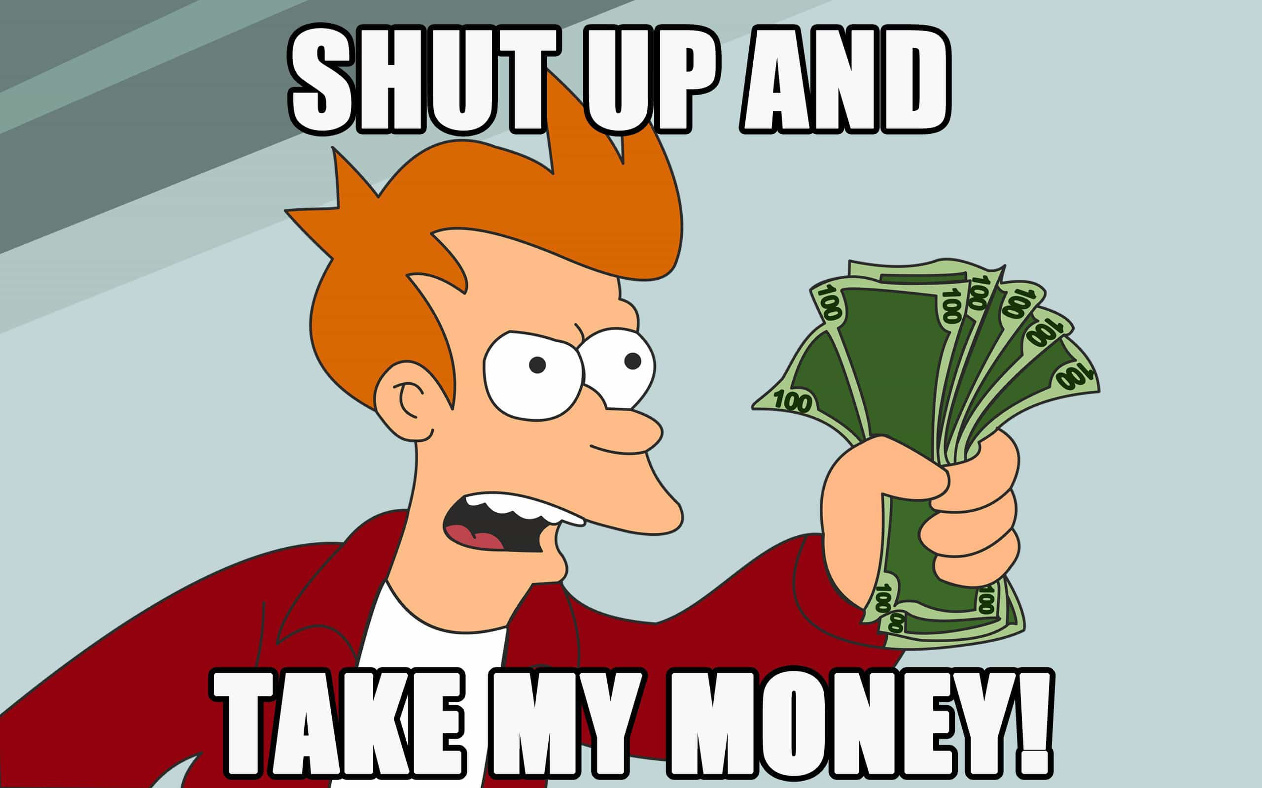 "The ""Shut Up and Take My Money"" Futurama meme"